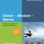 Vision, Mission, Werte – Die Basis der Leitbild- und Strategieentwicklung